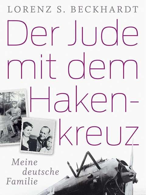 Der Jude mit dem Hakenkreuz - Meine deutsche Familie