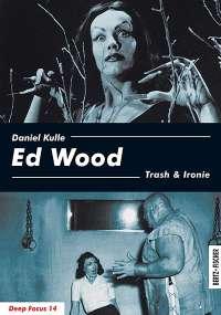 Daniel Kulle: Ed Wood: Trash & Ironie