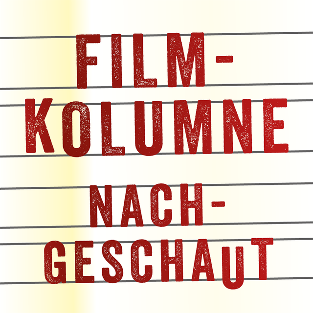 Filmkolumne: Nachtgeschaut im Februar