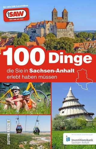 """Freizeitführer """"100 Dinge, die Sie in Sachsen-Anhalt erlebt haben müssen"""""""