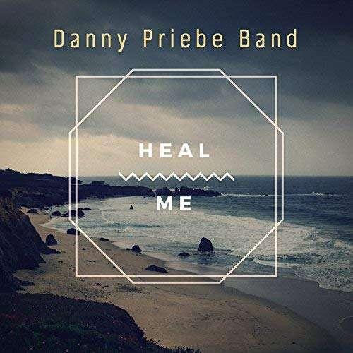 Danny Priebe Band - Heal Me