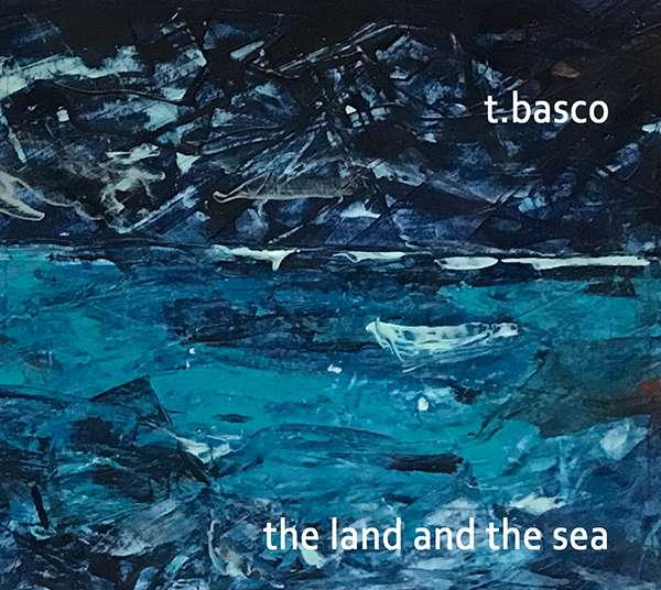 t.basco - The land and the sea