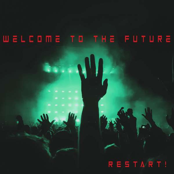 """""""Restart! - Welcome To The Future"""""""