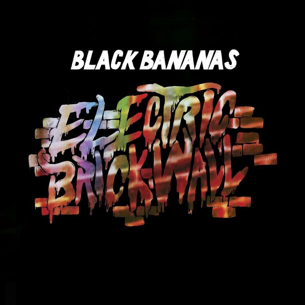 Black Bananas: Electric Brick Wall