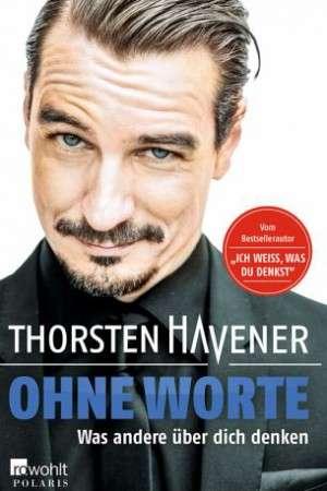 Thorsten Havener: Ohne Worte - Was andere über dich denken